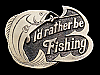 JL25128 COOL VINTAGE 1978 **I'D RATHER BE FISHING** HOOKED FISH BELT BUCKLE